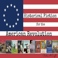 Historical Fiction for the American Revolution includes information about the American Revolution as well as a list of books to enjoy for this time period.