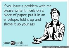 Or share a funny e-card with a passive aggressive insult and claim its just a joke. Bahahahaha you're hilarious!