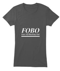 FOBO - Fear Of Blacking Out T-Shirt