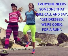 """EVERYONE NEEDS SOMEONE THAT WILL CALL AND SAY, """"GET DRESSED. WE'RE GOING FOR A RUN""""."""