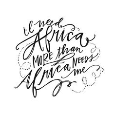 i need Africa more than Africa needs me.  artwork by Lindsay Letters