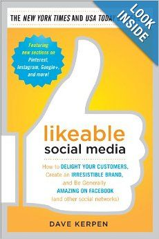Likeable Social Media: How to Delight Your Customers, Create an Irresistible Brand, and Be Generally Amazing on Facebook (And Other Social N...