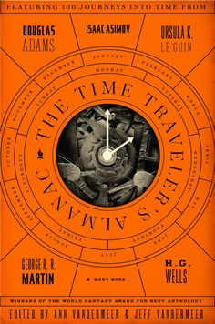 The Time Traveler's Almanac edited by Ann Vandermeer & Jeff Vandermeer; design by Will Staehle (Tor Books March 2014)