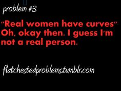 I think it's funny how skinny was the thing and now that curves and booty are the thing, yawl feel discriminated lol get over it! Flat Girl Problems, Skinny Problems, Cute Crush Quotes, Boy Quotes, Whisper Love, Truth Of Life, Seriously Funny, Crazy People, Story Of My Life