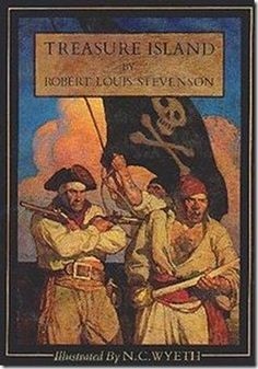 Treasure Island ~ Robert Louis Stevenson  Cover illustration by N.C. Wyeth from 1911