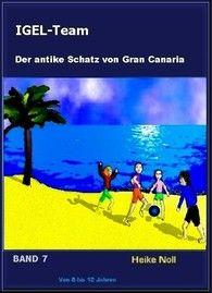 IGEL-Team Band 7 Der antike Schatz von Gran Canaria http://igelteam.jimdo.com/ebooks-kinderbücher