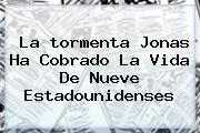 http://tecnoautos.com/wp-content/uploads/imagenes/tendencias/thumbs/la-tormenta-jonas-ha-cobrado-la-vida-de-nueve-estadounidenses.jpg tormenta Jonas. La tormenta Jonas ha cobrado la vida de nueve estadounidenses, Enlaces, Imágenes, Videos y Tweets - http://tecnoautos.com/actualidad/tormenta-jonas-la-tormenta-jonas-ha-cobrado-la-vida-de-nueve-estadounidenses/