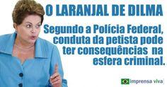 Fonte: O laranjal de Dilma. Polícia Federal revela que 'laranjas' foram usados para desvio de recursos da campanha da petista | Imprensa Viva