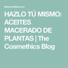 HAZLO TÚ MISMO: ACEITES MACERADO DE PLANTAS | The Cosmethics Blog