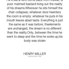 "Henry Miller - ""He�s like a hero come back from thewar, a poor maimed bastard living out the reality..."". soul, loneliness, body, soldier, nothingness"