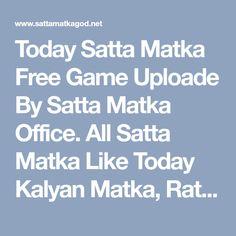 Today Satta Matka Free Game Uploade By Satta Matka Office. All Satta Matka Like Today Kalyan Matka, Ratan Matka Tips, Milan Matka and Rajdhani Matka.