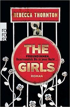 Buchvorstellung: The Girls: Freundinnen. Unzertrennlich. Bis zu jener Nacht ... - Rebecca Thornton http://www.mordsbuch.net/2016/08/26/buchvorstellung-the-girls-freundinnen-unzertrennlich-bis-zu-jener-nacht-rebecca-thornton/