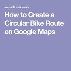 How to Create a Circular Bike Route on Google Maps