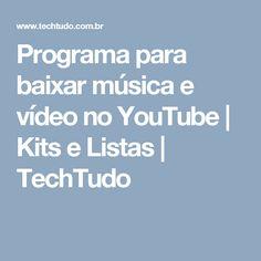 Programa para baixar música e vídeo no YouTube | Kits e Listas | TechTudo