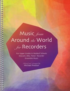 Music from Around the World for Recorders contains musical selections from a variety of sources. They are visually easy to see and not too difficult to sight re