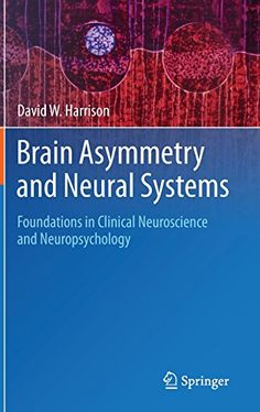 Brain Asymmetry and Neural Systems: Foundations in Clinical Neuroscience and Neuropsychology: 9783319130682: Medicine & Health Science Books @ Amazon.com