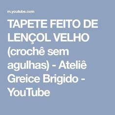 TAPETE FEITO DE LENÇOL VELHO (crochê sem agulhas) - Ateliê Greice Brigido - YouTube