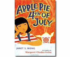 Apple Pie Fourth of July by Janet S. Wong, Margaret Chodos-Irvine (Illustrator). 4th of July books for kids.