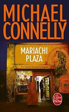 Mariachi Plaza de Michael Connelly (Poche) Michael Connelly entremêle une nouvelle fois avec talent enquêtes policières, magouilles politiques et affairistes.