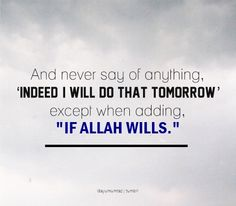 If Allah wills...  Surah Al-Kahf, Chapter 18, Verse 23-24.