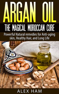 Argan Oil: The Magical Moroccan Cure: Powerful Natural remedies for Anti-aging skin, Healthy Hair, and Long Life (argan oil,argan,argan essential oil,moroccan oil,liquid gold):Amazon:Kindle Store