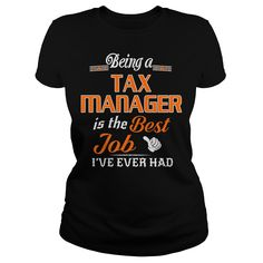 Being A Tax Manager Is The Best Job T-Shirt #gift #ideas #Popular #Everything #Videos #Shop #Animals #pets #Architecture #Art #Cars #motorcycles #Celebrities #DIY #crafts #Design #Education #Entertainment #Food #drink #Gardening #Geek #Hair #beauty #Health #fitness #History #Holidays #events #Home decor #Humor #Illustrations #posters #Kids #parenting #Men #Outdoors #Photography #Products #Quotes #Science #nature #Sports #Tattoos #Technology #Travel #Weddings #Women