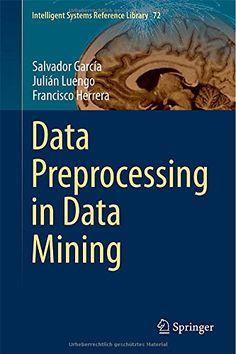 Data preprocessing in data mining / Salvador García .2015.