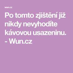 Po tomto zjištění již nikdy nevyhodíte kávovou usazeninu. - Wun.cz