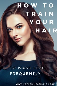 Train your hair to wash less frequently. A step by step guide.