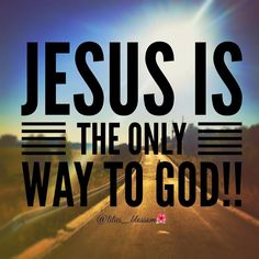 Jesus said to him I am the way the truth and the life. No one comes to the…