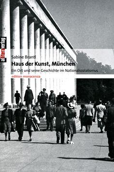 Haus der Kunst, München. Ein Ort und seine Geschichte im Nationalsozialismus / Allitera Verlag München, 2007 / Hrsg. von Haus der Kunst / Dokumentation von Sabine Brantl, Vorwort von Chris Dercon