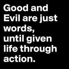 Good and Evil are ju