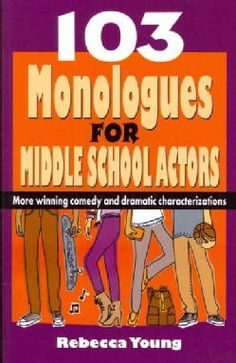 103 Monologues for Middle School Actors: More Winning Comedy and Dramatic Characterizations (Paperback) | Overstock.com Shopping - The Best Deals on General