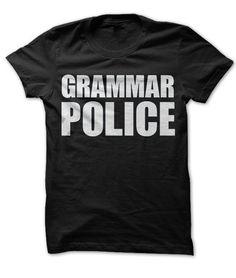 Grammar Police. Funny shirt 19$. Check this shirt now: http://www.sunfrogshirts.com/grammar-police-shirt.html?53507