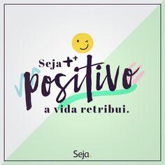 Positividade sempre! ;) #sejapositivo (a)