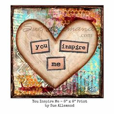"YOU INSPIRE ME Original 8"" x 8"" Print, Love Print, Encouragement Words, Original Mixed Media Painting by Sue Allemand"