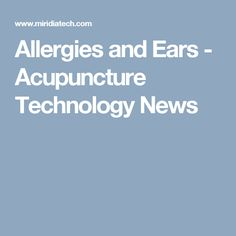 Allergies and Ears - Acupuncture Technology News