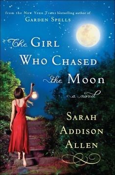 the Girl who chased the moon  In her latest enchanting novel, New York Times bestselling author Sarah Addison Allen invites you to a quirky little Southern town with more magic than a full Carolina moon. Here two very different women discover how to find their place in the world—no matter how out of place they feel.