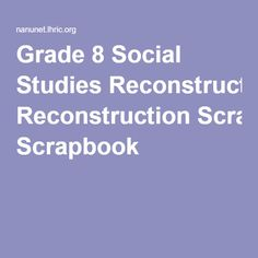 Grade 8 Social Studies Reconstruction Scrapbook