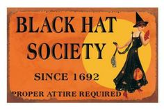 Black Hat Society - Proper Attire Required    Black Hat Society since 1692. The sisterhood of women in hats has endured the centuries!