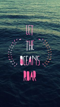 Let the oceans roar. iPhone wallpaper quotes. ❤️