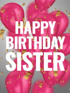 Pink Birthday Balloon Card for Sister: Your sister's birthday is here again, a wonderful opportunity to reach out in a special way. This whimsical birthday card brings your best wishes for a happy birthday, complete with festive and colorful pink balloons and gold confetti, perfect for getting the party started. Even if you can't be there to celebrate with her, this sweet greeting will let her know you're thinking of her on her special day!