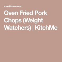 Oven Fried Pork Chops (Weight Watchers) | KitchMe