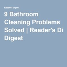 9 Bathroom Cleaning Problems Solved|Reader's Digest