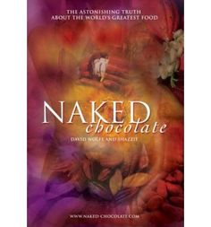 Naked Chocolate: Uncovering the Astonishing Truth About the World's Greatest Food by David Wolfe and Shazzie