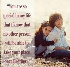 Having a brother like you is amazing, you are always there to take care of me, to protect me if someone wants to hurt me; you have shown me that I will never be alone because you will always be by …