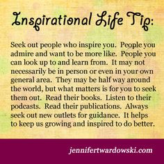 Seek out #people who #inspire you. For daily tips, visit: http://facebook.com/jen.twardowski #inspirational #quotes #inspiration #inspirationallifetips #learn #admire #relationships #lessons #reading #books #listen #guidance #support #personalgrowth #growth #dobetter #bebetter #grow #happiness #love #joy