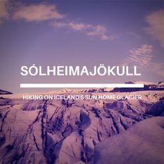 Sólheimajökull: Hiking on Iceland's Sun Home Glacier