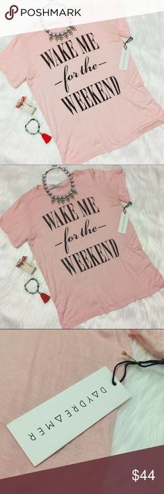Pink Blush Daydreamer Graphic Tee NWT! Wake me for the Weekend graphic tee. Super cute and perfect for summer. ❌Trades Daydreamer Tops Tees - Short Sleeve