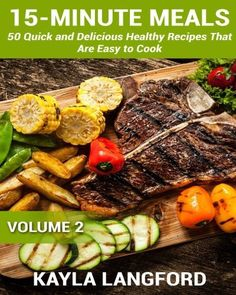 15-Minute Meals: 50 Quick and Delicious Healthy Recipes that are easy to cook (Volume 2)